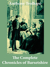 The Complete Chronicles of Barsetshire (eBook): The Warden, Barchester Towers, Doctor Thorne, and more