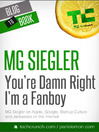 You're Damn Right, I'm a Fanboy (eBook): M. G. Siegler on Apple, Google, Startup Culture, and Jackasses on the Internet