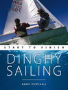 Dinghy Sailing (eBook): Start To Finish (For Tablet Devices): Beginner to Advanced: The Perfect Guide to Improving Your Sailing Skills