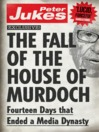 The Fall of the House of Murdoch (eBook): Fourteen Days That Ended a Media Dynasty