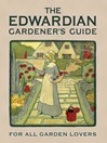 The Edwardian Gardener's Guide (eBook): For All Garden Lovers