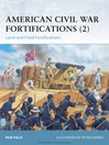 American Civil War Fortifications (2) (eBook): Land and Field Fortifications