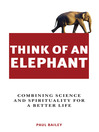 Think of an Elephant (eBook): Combining Science and Spirituality for a Better Life