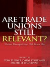 Are Trade Unions Still Relevant? (eBook): Union Recognition 100 Years On