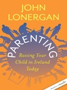 Parenting (eBook): Raising your Child in Ireland Today