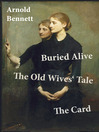 Buried Alive + The Old Wives' Tale + The Card (eBook): 3 Classics by Arnold Bennett