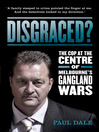 Disgraced (eBook): The Cop at the Centre of Melbourne's Gangland Wars