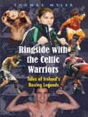 Tales of Ireland's Boxing Legends (eBook): Ringside with the Celtic Warriors