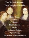 The Brontë Sisters, the Complete Novels (eBook): Jane Eyre, Shirley, Villette, The Professor, Emma, and more