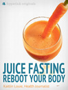 Juice Fasting (eBook): Reboot Your Body (Updated and Improved)