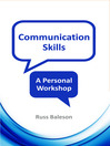 Communication Skills (eBook): A Personal Workshop