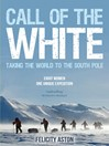 Call of the White (eBook): Taking the World to the South Pole; Eight Women, One Unique Expedition