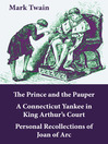 3 Unabridged Classics (eBook): The Prince and the Pauper, a Connecticut Yankee in King Arthur's Court, and Personal Recollections of Joan of Arc
