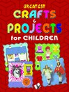 Greatest Crafts & Projects for Children (eBook)