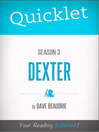 Quicklet on Dexter Season 3 (eBook): Cliffnotes-like Summary, Analysis, and Commentary