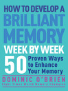 How to Develop a Brilliant Memory Week by Week (eBook): 50 Proven Ways to Enhance Your Memory