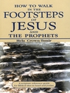 How to Walk in the Footsteps of Jesus and the Prophets (eBook): A Scripture Reference Guide for Biblical Sites in Israel and Jordan