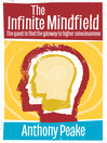Infinite Mindfield (eBook): A Quest to Find the Gateway to Higher Consciousness