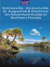 Gainesville, Jacksonville, St. Augustine & Daytona (eBook): An Adventure Guide to Northern Florida