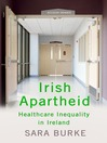Irish Apartheid (eBook): Healthcare Inequality in Ireland