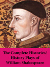 The Complete Histories and History Plays of William Shakespeare (eBook)