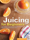 Juicing for Beginners (eBook): The Essential Guide to Juicing Recipes and Juicing for Weight Loss