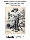 The Complete Adventures of Huckleberry Finn And Tom Sawyer (eBook): Unabridged