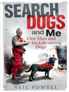 Search Dogs and Me (eBook): One Man and His Life-saving Dogs