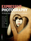 Expressive Photography (eBook): The Shutter Sisters' Guide to Shooting from the Heart