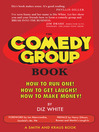The Comedy Group Book (eBook): How to Run One! How to Get Laughs! How to Make Money!