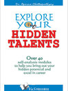Explore Your Hidden Talents (eBook): Over 40 Self Analysis Module to Help You Bring Out Your Hidden Potential and Excel in Career