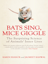 Bats Sing, Mice Giggle (eBook): The Surprising Science of Animals' Inner Lives