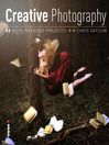 Creative Photography, 52 More Weekend Projects (eBook): Get the Secrets Behind Creative Techniques Your Camera Manual won't Teach you!