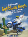 The Road to Gobblers Knob (eBook): From Chile to Alaska on a Motorbike