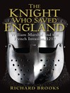 The Knight Who Saved England (eBook): William Marshal and the French Invasion, 1217