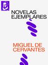 Novelas Ejemplares (eBook): texto completo, con índice activo