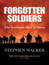 Forgotten Soldiers (eBook): The Story of the Irishmen Executed by the British Army during the First World War