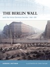 The Berlin Wall and the Intra-German Border 1961-89 (eBook)