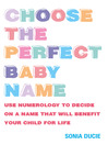 Choose the Perfect Baby Name (eBook): Use Numerology To Decide On A Name That Will Benefit Your Child For Life