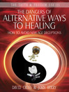The Dangers of Alternative Ways to Healing (eBook): How to Avoid New Age Deceptions
