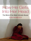 The Mind of the Intimate Male Abuser (eBook): How He Gets into Her Head