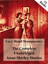 The Complete Unabridged Anne Shirley Stories (eBook)