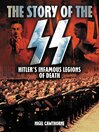 The Story of the SS (eBook): Hitler's Infamous Legions of Death [Fully Illustrated]