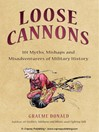 Loose Cannons (eBook): 101 Myths, Mishaps and Misadventurers of Military History