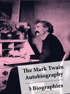 The Mark Twain Autobiography and 3 Biographies (eBook): 4 Mark Twain Biographies In 1 Book