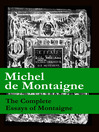 The Complete Essays of Montaigne (eBook): 107 annotated essays in 1 eBook, The Life of Montaigne, and The Letters of Montaigne