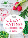 The Clean Eating Cookbook & Diet (eBook): Over 100 Healthy Whole Food Recipes & Meal Plans