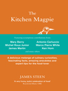 The Kitchen Magpie (eBook): A delicious melange of culinary curiosities, fascinating facts, amazing anecdotes and expert tips for the food-lover
