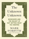 The Unknown Unknown (eBook): Bookshops and the delight of not getting what you wanted