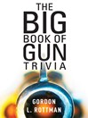 The Big Book of Gun Trivia (eBook): Everything You Want to Know, Don't Want to Know, and Don't Know You Need to Know